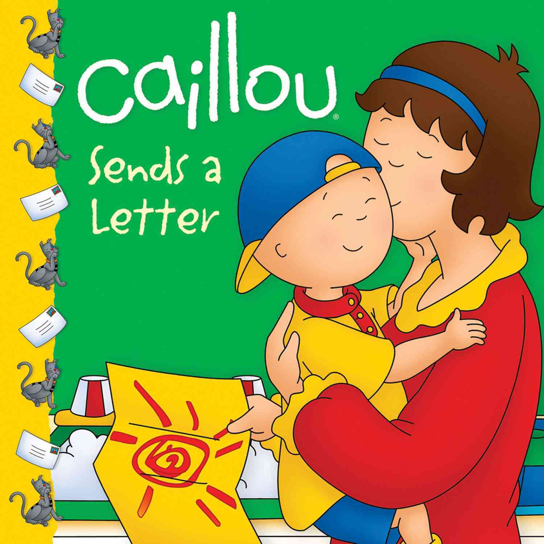 Caillou Sends a Letter By Sanschagrin, Joceline/ Sevigny, Eric (ILT)